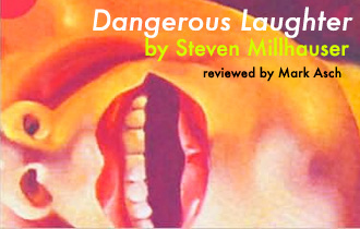 dangerous laughter by steven millhauser literary Thirteen darkly comic stories, dangerous laughter is a mesmerizing journey that stretches the boundaries of the ordinary world category: literary fiction steven millhauser is the author of numerous works of fiction, including martin dressler, which was awarded the pulitzer prize in 1997, and, more.